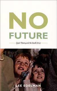 "Lee Edelman's ""No Future: Queer Theory and the Death Drive"""