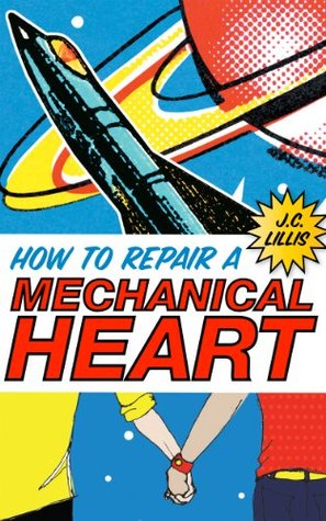 Front cover of J.C. Lillis' How to Repair a Mechanical Heart (2012)